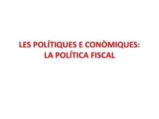LES POLÍTIQUES E CONÒMIQUES:  LA POLÍTICA FISCAL