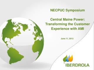 NECPUC Symposium Central Maine Power:  Transforming the Customer Experience with AMI