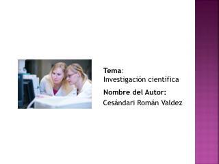 Tema : Investigación científica
