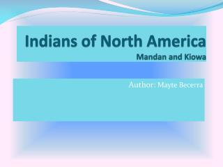 Indians of North America Mandan and Kiowa