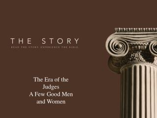 The Era of the Judges A Few Good Men and Women