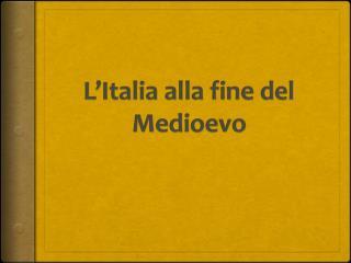 L'Italia alla fine del Medioevo