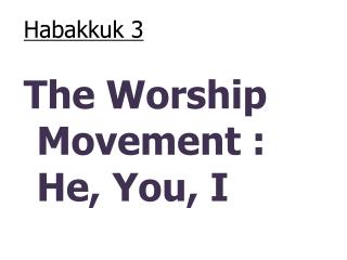 Habakkuk 3 The Worship Movement : He, You, I