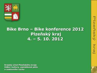 Bike  Brno –  Bike  konference 2012 Plzeňský kraj 4. – 5. 10. 2012