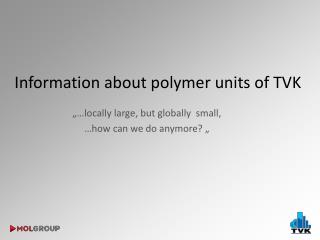 Information about polymer units  of TVK