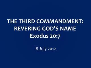 THE THIRD COMMANDMENT: REVERING GOD'S NAME Exodus 20:7