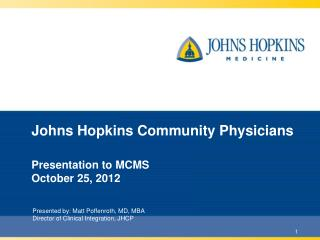 Johns Hopkins Community Physicians  Presentation to MCMS October 25, 2012