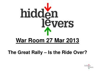 War Room 27 Mar 2013 The Great Rally � Is the Ride Over?