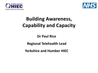 Dr Paul Rice  Regional Telehealth Lead Yorkshire and Humber HIEC