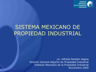 Lic. Alfredo Rend n Algara Director General Adjunto de Propiedad Industrial Instituto Mexicano de la Propiedad Industria