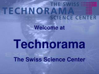 Welcome at Technorama The Swiss Science Center