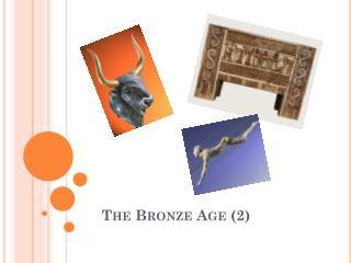 The Bronze Age (2)