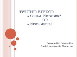 TWITTER EFFECT: a Social Network?  		OR a News media?