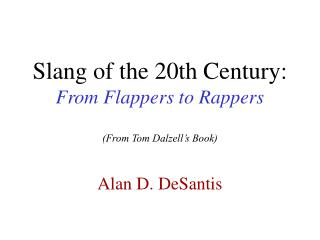 Slang of the 20th Century: From Flappers to Rappers  From Tom Dalzell s Book