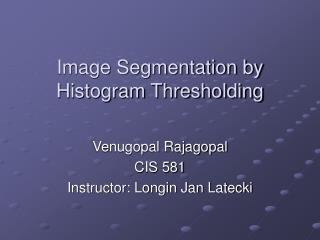 Image Segmentation by Histogram Thresholding