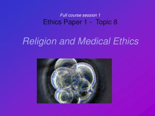 Full course session 1 Ethics Paper 1 -  Topic 8 Religion and Medical Ethics