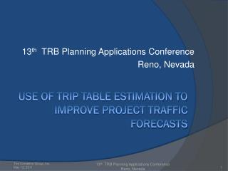 USE OF TRIP TABLE ESTIMATION TO IMPROVE PROJECT TRAFFIC FORECASTS