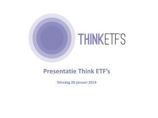 Presentatie  Think ETF's Dinsdag 28 januari  2014