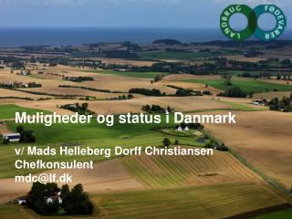 Muligheder og status  i Danmark v/  Mads Helleberg Dorff Christiansen Chefkonsulent mdc@lf.dk