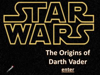 The Origins of Darth Vader enter