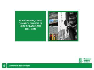 PLA D'ENERGIA, CANVI CLIMÀTIC I QUALITAT DE L'AIRE DE BARCELONA  2011 - 2020