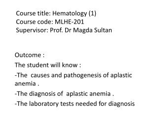 Course title: Hematology (1) Course code:  MLHE-201  Supervisor : Prof. Dr  Magda Sultan