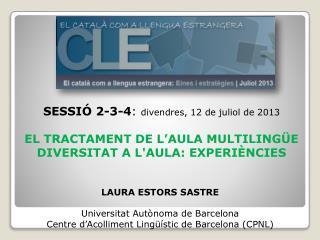SESSIÓ  2-3-4 :  divendres, 12 de juliol de 2013 EL TRACTAMENT DE L'AULA MULTILINGÜE