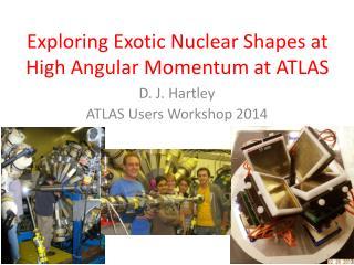 Exploring Exotic Nuclear  Shapes at High Angular Momentum  at ATLAS