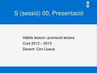 S (sessió) 00, Presentació