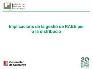 Implicacions  de  la gestió de  R AEE per a la distribució