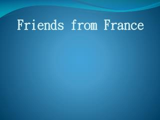 Friends from  France