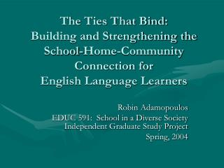 The Ties That Bind:  Building and Strengthening the School-Home-Community Connection for  English Language Learners