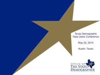 Texas Demographic Data Users Conference May 22, 2014 Austin, Texas