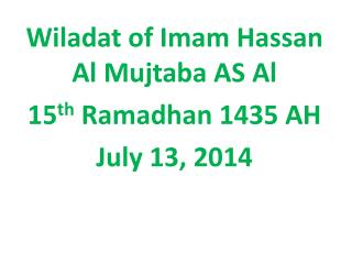 Wiladat  of Imam Hassan Al  Mujtaba  AS Al  15 th  Ramadhan 1435 AH July 13, 2014