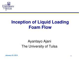 Inception of Liquid Loading Foam Flow