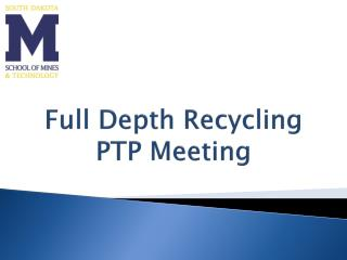 Full Depth Recycling  PTP Meeting