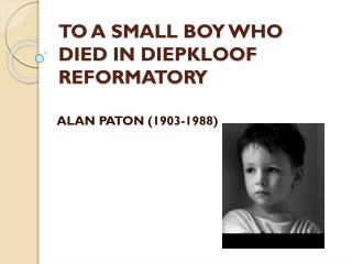 TO A SMALL BOY WHO DIED  IN DIEPKLOOF  REFORMATORY