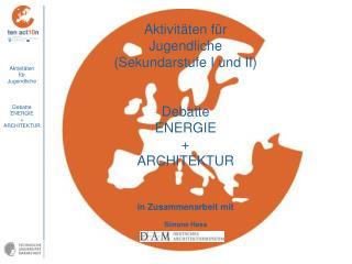 Aktivitäten für Jugendliche (Sekundarstufe I und II) Debatte ENERGIE + ARCHITEKTUR