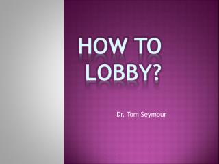 HOW TO LOBBY?