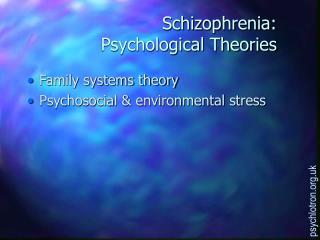 Schizophrenia:  Psychological Theories
