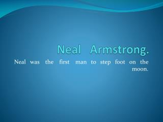 Neal   Armstrong.