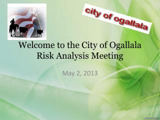 Welcome to the City of Ogallala Risk Analysis Meeting