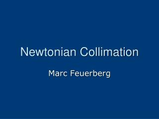 Newtonian Collimation