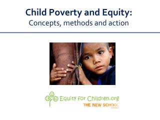 Child Poverty and Equity:  Concepts, methods and action