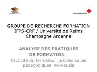 G ROUPE DE  R ECHERCHE  F ORMATION  IFPS-CRF / Université de Reims Champagne Ardenne