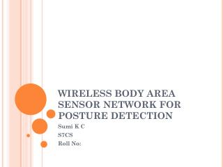 WIRELESS BODY AREA SENSOR NETWORK FOR POSTURE DETECTION
