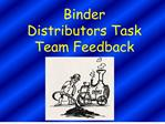 Binder Distributors Task Team Feedback