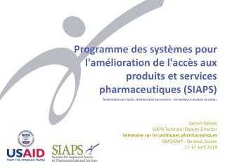 Sameh Saleeb SIAPS Technical Deputy Director  Séminaire sur les politiques pharmaceutiques