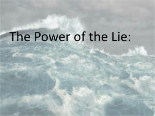 The Power of the Lie: