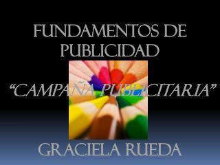 """FUNDAMENTOS DE PUBLICIDAD """"Campaña publicitaria"""" Graciela Rueda"""
